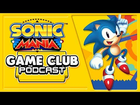 Sonic Mania - Game Club Podcast #10