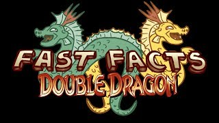 Double Dragon -- Fast Facts!