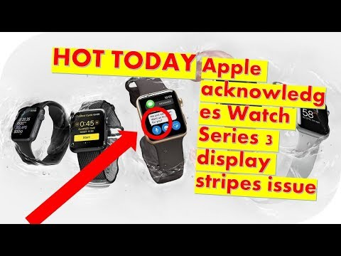 Hot Today Apple acknowledges Watch Series 3 display stripes issue