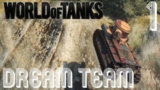 World of Tanks Dream Team | Part 1