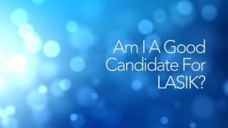 LASIK FAQs 9: Am I A Good Candidate For LASIK?