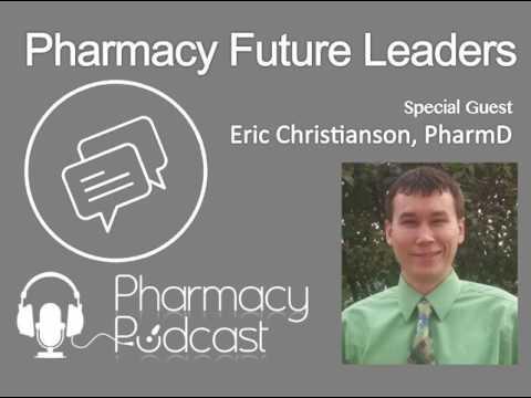 Pharmacy Future Leaders - Eric Christianson, PharmD - Pharmacy Podcast Episode 414