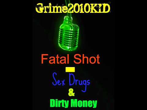 Fatal Shot - Sex Drugs &  Dirty Money
