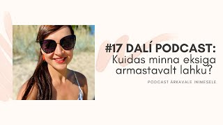 #17 DALI PODCAST: eksiga armastavalt lahku, monosaade iseendaga