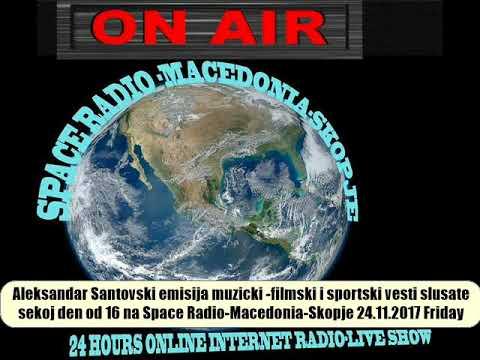 Aleksandar Santovski Muzicki Filmski i Sportski vesti na Space Radio Macedonia Skopje 24 11 2017 Fri