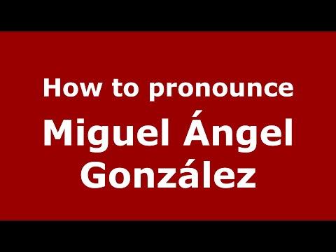 How to pronounce Miguel Ángel González (Spain/Spanish) - PronounceNames.com