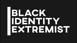 Black Identity Extremists Is Not Real