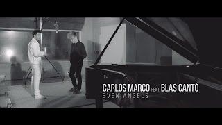 Video Even Angels ft. Blas Cantó Carlos Marco