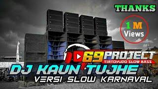 Download lagu DJ KAUN TUJHE Slow Bass by 69 PROJECT
