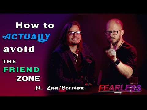 How To Avoid The Friend Zone ft. Zan Perrion | Becoming FEARLESS