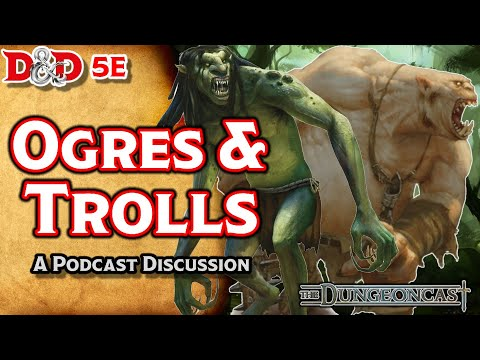 D&D 5E Ogres and Trolls: Monster Mythos - The Dungeoncast Ep.85