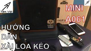 Hướng dẫn sử dụng CHI TIẾT loa karaoke mini A061 [Loa kéo Tâm Việt]