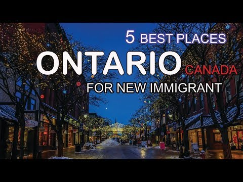 The 5 Best places to Live in Ontario For New immigrant in 2018 | Canada