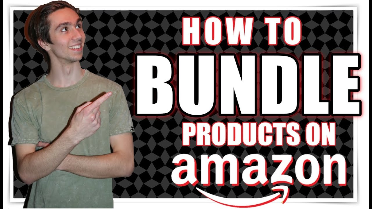 How to Bundle Amazon Products to Add Value to Your Listing in 2019!