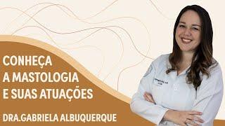 Mastologia: conheça a especialidade e suas atuações | Dra. Gabriela Albuquerque | Grupo Elas
