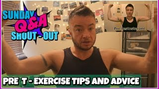 Pre T exercise tips and advice