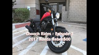 Chooch Rides - Episode 3 - 2017 Honda Rebel 500