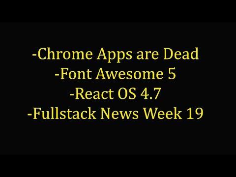 Chrome apps are Dead - Fullstack News Week 19