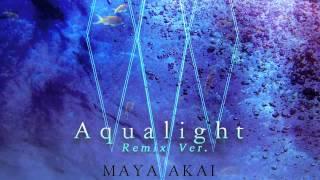 MAYA AKAI - Aqualight (Remix Ver.)