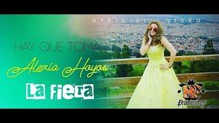 HAY QUE TOMAR  -  ALEXIA HOYOS LA FIERA  (Video  Oficial)