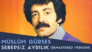 Müslüm Gürses - Sebepsiz Ayrılık - 2017 Remastered Versiyon