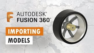 Importing Models/STEP files to Fusion 360