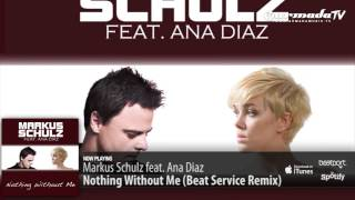 Markus Schulz feat. Ana Diaz - Nothing Without Me (Beat Service Remix)