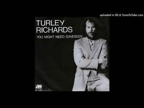 Turley Richards -You might need somebody HQ Sound