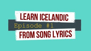 Learn Icelandic From Song Lyrics - Ep. 1