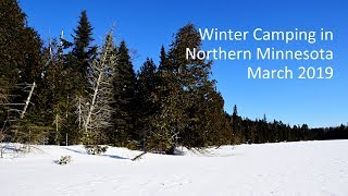 Winter Camping in Northern Minnesota -- March 2019