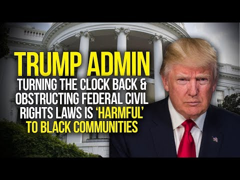 Trump Admin Turning The Clock Back & Obstructing Civil Rights Laws 'Harmful' To Black Communities
