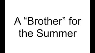 "A ""Brother"" for the summer"
