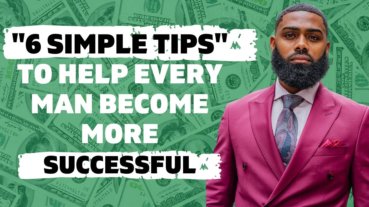 """""""6 tips"""" to help every man become more successful 