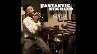 Fantastic Negrito -  Fever