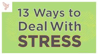 13 Ways To Deal With Stress