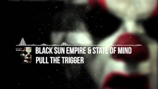 Black Sun Empire & State Of Mind - Pull The Trigger