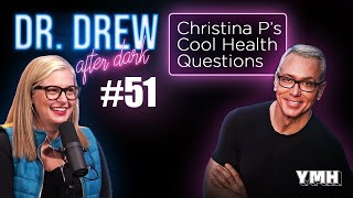 Ep. 51 Christina P's Cool Health Questions | Dr. Drew After Dark