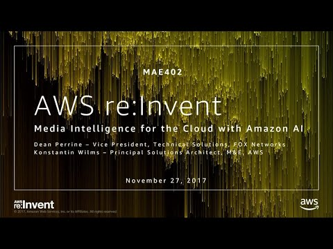 AWS re:Invent 2017: Media Intelligence for the Cloud with Amazon AI (MAE402)
