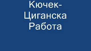Кючек - Циганска Работа.wmv