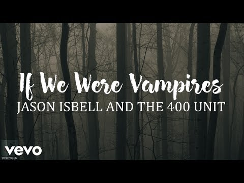 Jason Isbell and the 400 Unit - If We Were Vampires (Lyrics)
