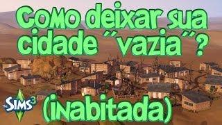 Tutorial - The Sims 3: Como deixar sua cidade vazia (desabitada)?