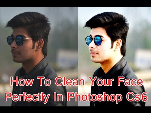 HOW TO CLEAN YOUR FACE PERFECTLY | PHOTOSHOP CS6 | TUTORIAL