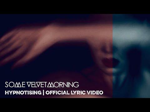 SOME VELVET MORNING - HYPNOTISING - OFFICIAL LYRIC VIDEO [2020]