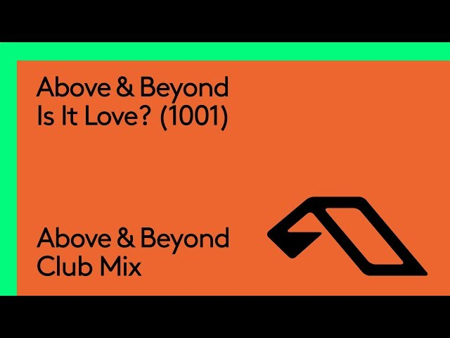 Above & Beyond - Is It Love? (1001) (Above & Beyond Club MIx)