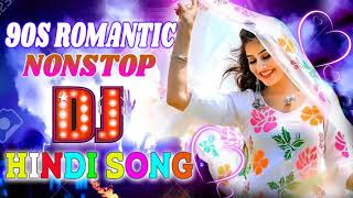 90s Old Romantic Hindi Dj Remix Song || Nonstop Love Bollywood Dj Song || Old Is Gold