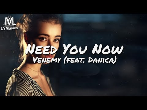 Venemy - Need You Now (feat. Danica) (Lyrics)