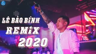 LÊ BẢO BÌNH REMIX 2020 - Liên Khúc Remix Quẩy Banh Nóc Hay Nhất Của Lê Bảo Bình 2020