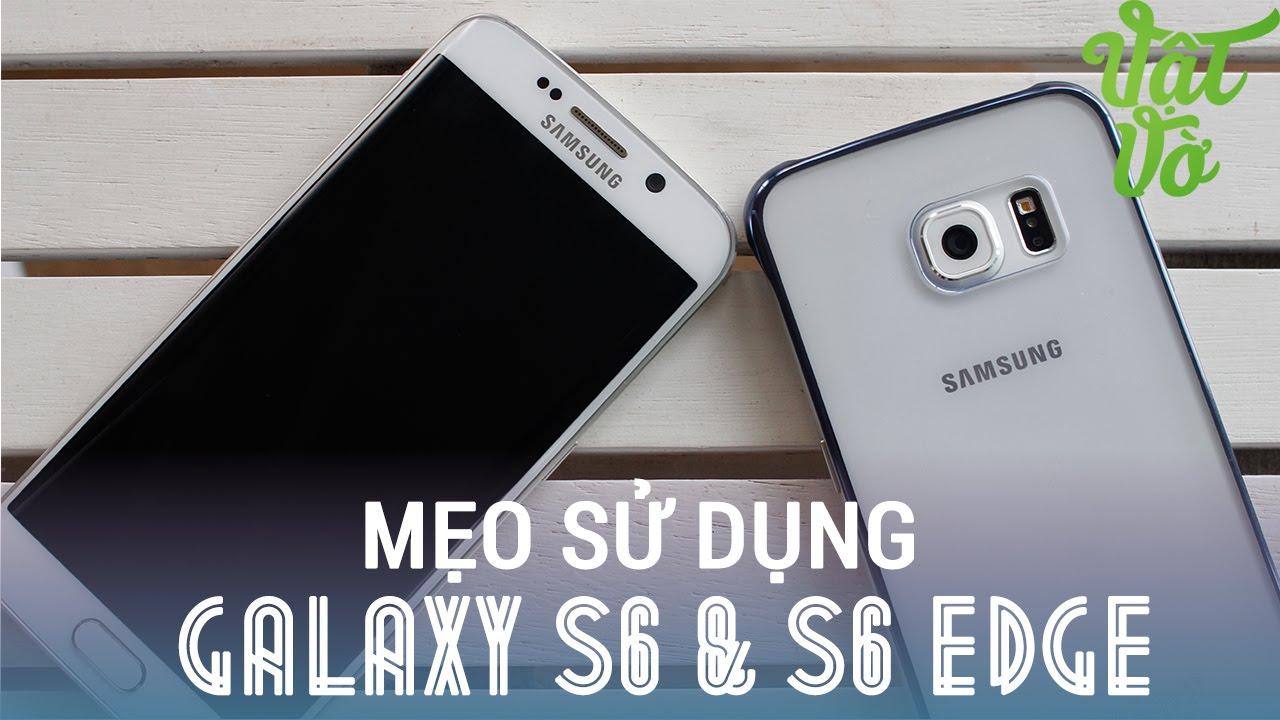 [Review dạo] 6 mẹo sử dụng Galaxy S6 và S6 Edge mà không thể không biết
