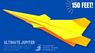 BEST PAPER AIRPLANE - How to make a paper airplane that flies FAR | ~100 Feet | Ultimate Jupiter