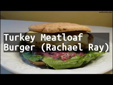 Recipe Turkey Meatloaf Burger (Rachael Ray)